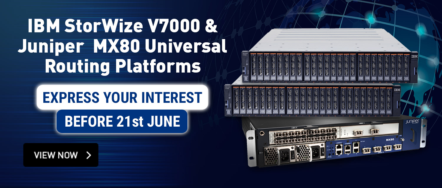 IBM StorWise V7000 & Juniper MX80 Universal Routing Platforms | EOI before 21 June